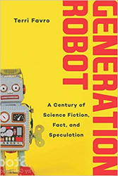 Generation Robot: A Century of Science Fiction, Fact, and Speculation